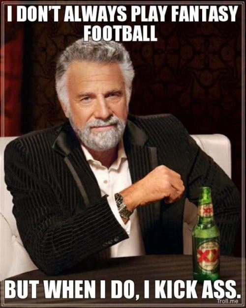 i-dont-always-play-fantasy-football-but-when-i-do-i-kick-ass_640_803_s_c1_center_top_0_0